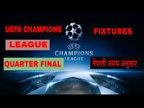 UEFA CHAMPIONS LEAGUE Quarter Final Fixtures 2018 In Nepali Time And Date