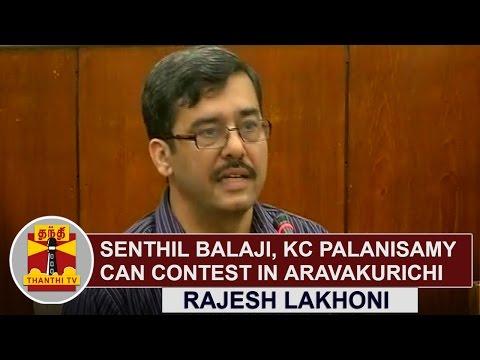 Senthil-Balaji-and-KC-Palanisamy-can-contest-in-Aravakurichi-constituency-Rajesh-Lakhoni-TN-CEO