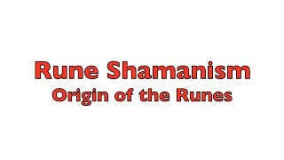 Origin of The Runes - Rune Shamanism