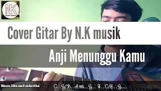 Anji menunggu kamu Cover gitar + cord + lirik by N.K musik