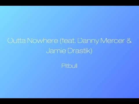 Outta Nowhere - Pitbull ft. Danny Mercer