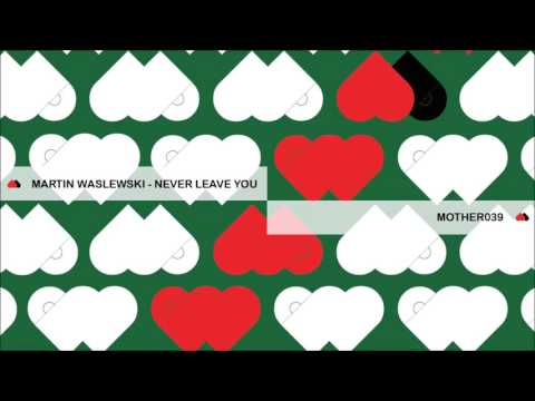 MOTHER039: Martin Waslewski - Never Leave You