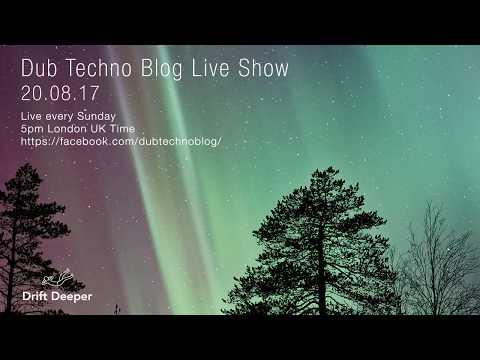 Dub Techno Blog Live Show 107 - 20.08.17