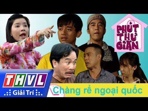 [Phút Thư Giãn] Tập 179 : Chàng rể Việt Kiều