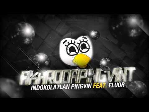 INDOKOLATLAN PINGVIN FEAT. FLUOR AKAROD A PINGVINT(OFFICIAL IDIOT)