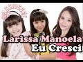 Eu Cresci - Larissa Manoela (Maria Joaquina)