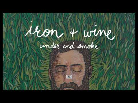 Iron amp Wine - Cinder and Smoke