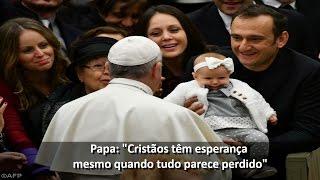 """""""Cristãos têm esperança mesmo quando tudo parece perdido"""""""