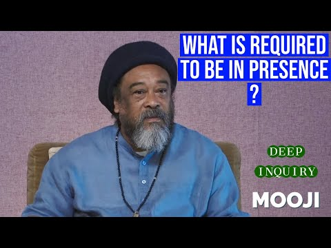 Mooji Video: What is required to be in Presence ?