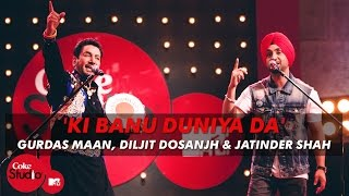 Video 'Ki Banu Duniya Da' - Gurdas Maan feat. Diljit Dosanjh & Jatinder Shah - Coke Studio @ MTV Season 4 MP3, 3GP, MP4, WEBM, AVI, FLV April 2019