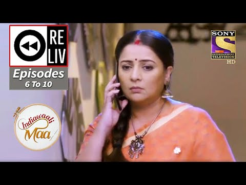 Weekly ReLIV - Indiawaali Maa - 7th September To 11th September 2020. - Episodes 6 To 10