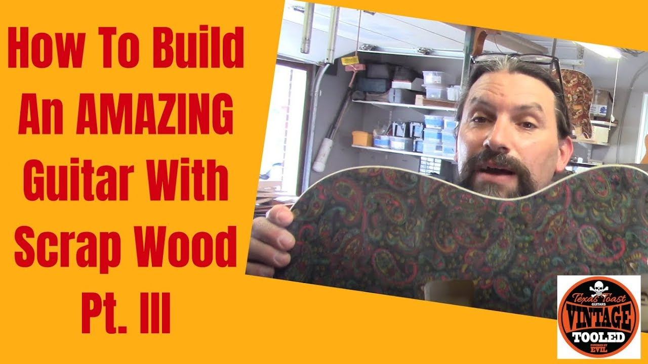 YES… You Can Build An AMAZING Guitar With Scrap Wood Pt. 3
