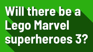 Will there be a Lego Marvel superheroes 3?