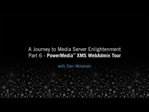 PowerMedia XMS WebAdmin Tour: A Journey to Media Server Enlightenment