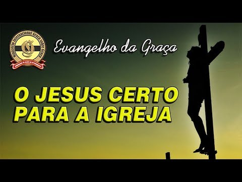 O JESUS CERTO PARA A IGREJA