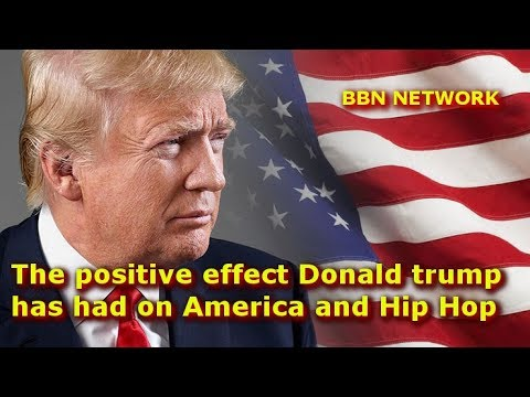 The positive effect Donald trump has had on America and Hip Hop