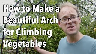 How to Make a Beautiful Arch for Climbing Vegetables Video