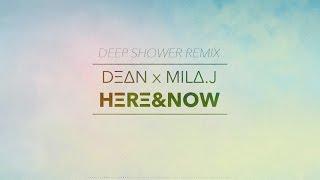 DEAN (DΞΔN) – HERE & NOW (ft. Mila. J) DEEP SHOWER REMIX
