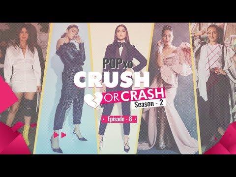 POPxo Crush Or Crash: Season 2 - Episode 8 - POPxo