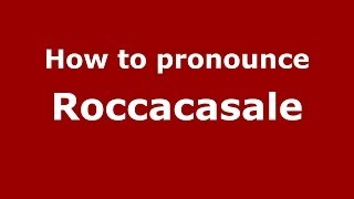 Roccacasale Italy  City new picture : How to pronounce Roccacasale (Italian/Italy) - PronounceNames.com