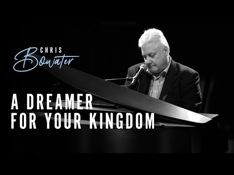 Make me Lord a dreamer for Your kingdom - Chris Bowater