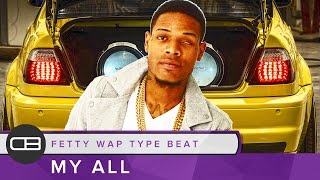 "Fetty Wap Instrumental Type Beat ""My All"" | Prod. Dreas Beats"