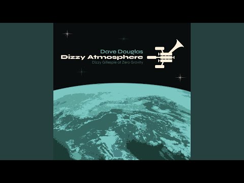 Dave Douglas – Dizzy Atmosphere: Dizzy Gillespie At Zero Gravity