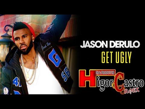 Jason Derulo - Get Ugly - ( Higor Castro ReMiX )