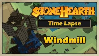 Stonehearth - [Time Lapse - Alpha 12] - Windmill
