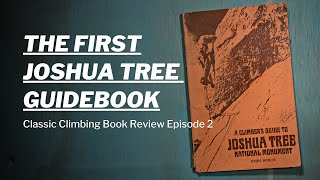 A Climber's Guide To Joshua Tree National Monument by John Wolfe - Classic Climbing Book Review #2 by Giant Rock