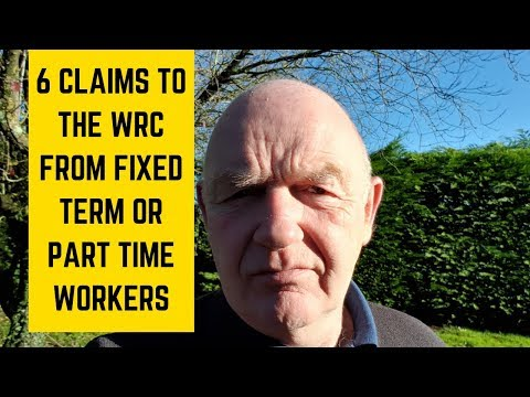 6 Claims to the Workplace Relations Commission from Fixed Term or Part Time Workers
