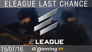 Demi-finale 1/1 - Eleague S1 Last Chance Qualifier - Ro4