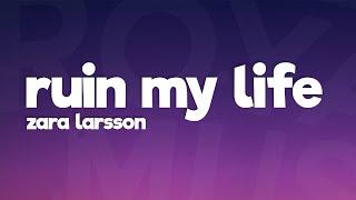 Zara Larsson - Ruin My Life (Lyrics) 🎵