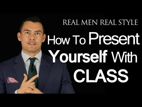 How A Man Presents Himself With Class - Men's Style Advice - Speaking & Presentation Tips