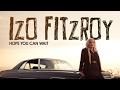 Izo FitzRoy  - Hope You Can Wait