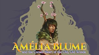 Amélia Blume and the Cursed Heart of the Old, Old Woods