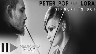 Peter Pop feat Lora - Singuri in doi