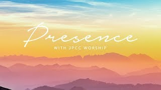 Presence With JPCC Worship