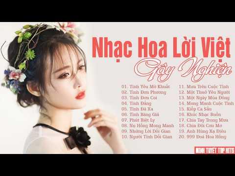Nhạc Hoa Lời Việt Gây Nghiện   Liên Khúc Nhạc Hoa Lời Việt Bất Hủ Hay Nhất 2019 - Thời lượng: 1 giờ, 34 phút.