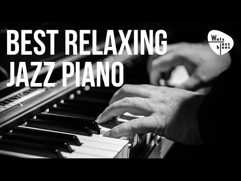 Best Relaxing Jazz Piano - Jazz Piano Hits & Soft Ballads