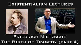 Existentialism: Friedrich Nietzsche, The Birth Of Tragedy (part 4 And End)
