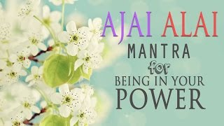 Video Ajai Alai | Mantra for Being In Your Power & to Develop Radiant Body MP3, 3GP, MP4, WEBM, AVI, FLV Juli 2018
