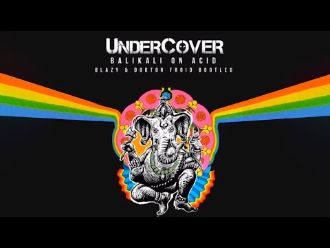 Undercover - Balikali On Acid (Blazy & Doktor Froid Bootleg)