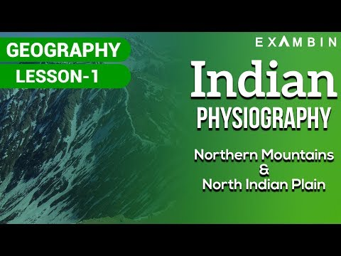 (Part I) Indian Physical Geography - The Northern Mountains (Himalayas) and The Northern plains