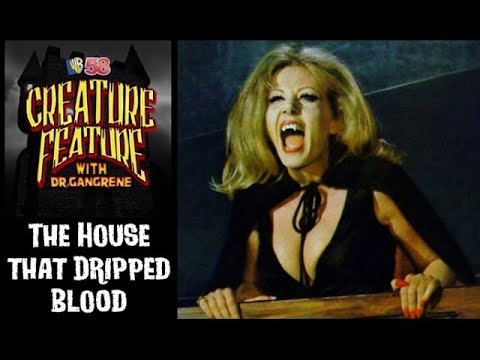 Dr. Gangrene's Creature Feature - The House That Dripped Blood