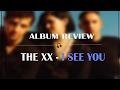 The XX - I see you ÁLBUM REVIEW - Música em 3 min. #24
