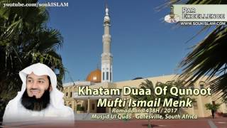 Khatam Duaa Of QunootMufti Ismail MenkMusjid Ul Quds, Gatesville, South AfricaRamadaan 1438H / 2017