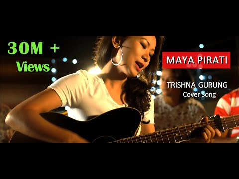 Video MAYA PIRATI  - TRISHNA GURUNG [COVER] download in MP3, 3GP, MP4, WEBM, AVI, FLV January 2017