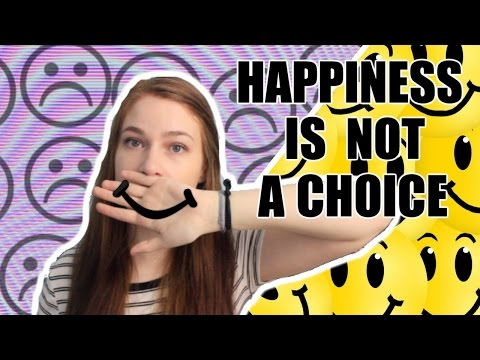 HAPPINESS IS NOT A CHOICE!