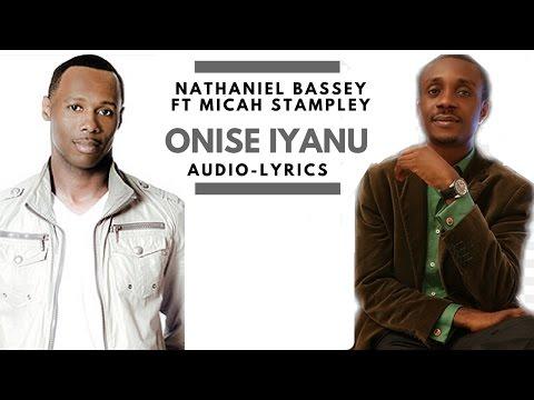 Onishe Iyanu: Nathaniel Bassey ft Micah Stampley  (Audio Lyrics)